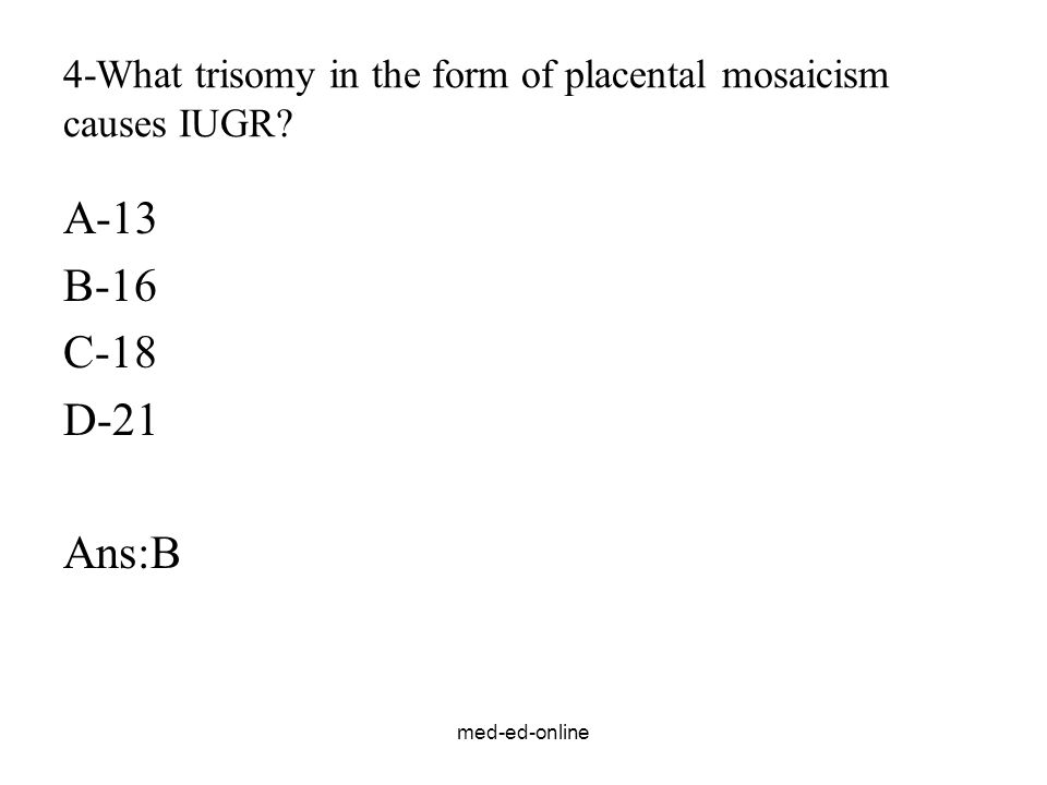 4-What trisomy in the form of placental mosaicism causes IUGR