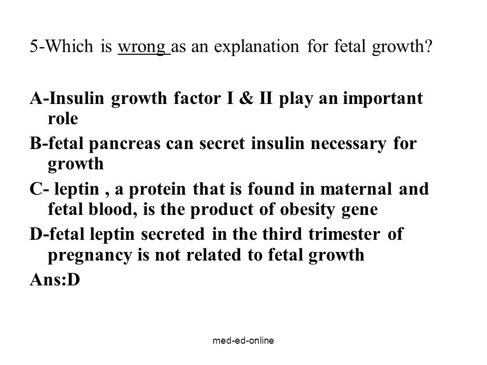 5-Which is wrong as an explanation for fetal growth