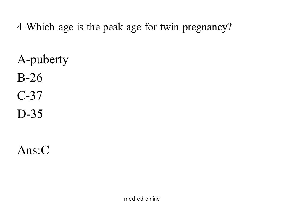 4-Which age is the peak age for twin pregnancy