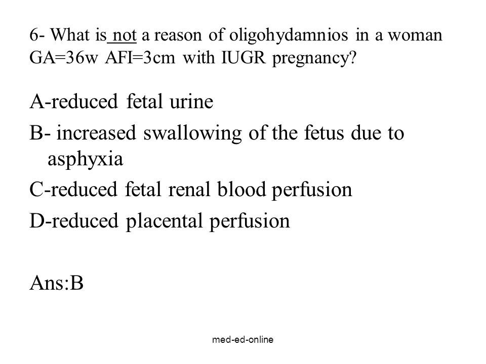 B- increased swallowing of the fetus due to asphyxia