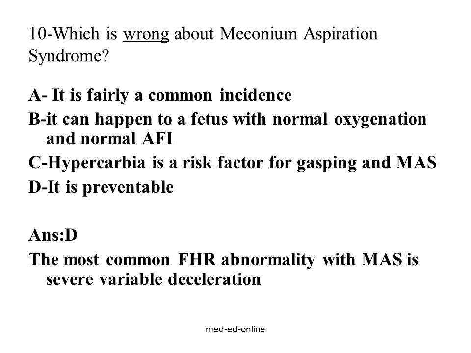 10-Which is wrong about Meconium Aspiration Syndrome