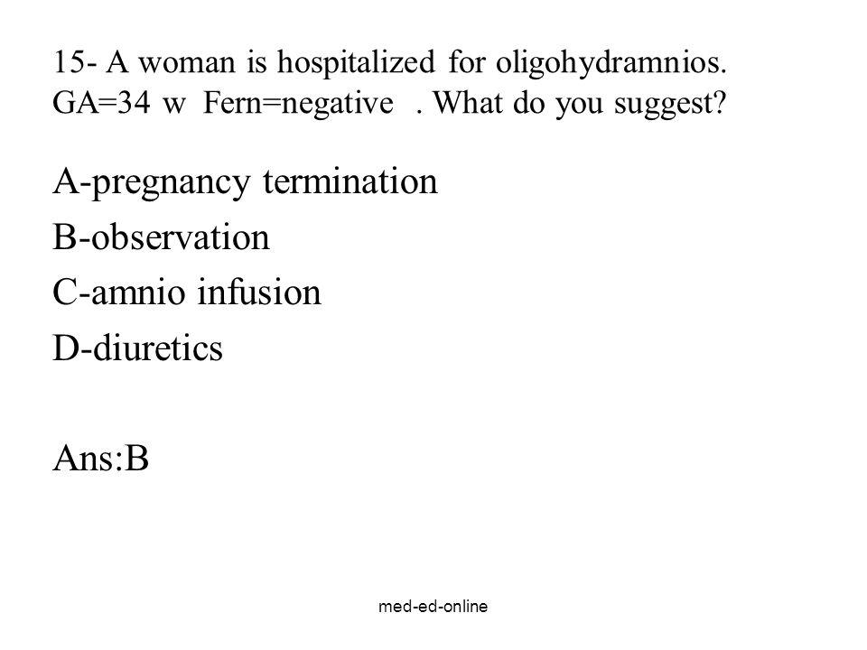 A-pregnancy termination B-observation C-amnio infusion D-diuretics
