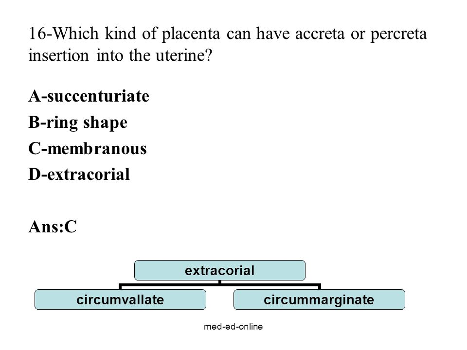 16-Which kind of placenta can have accreta or percreta insertion into the uterine