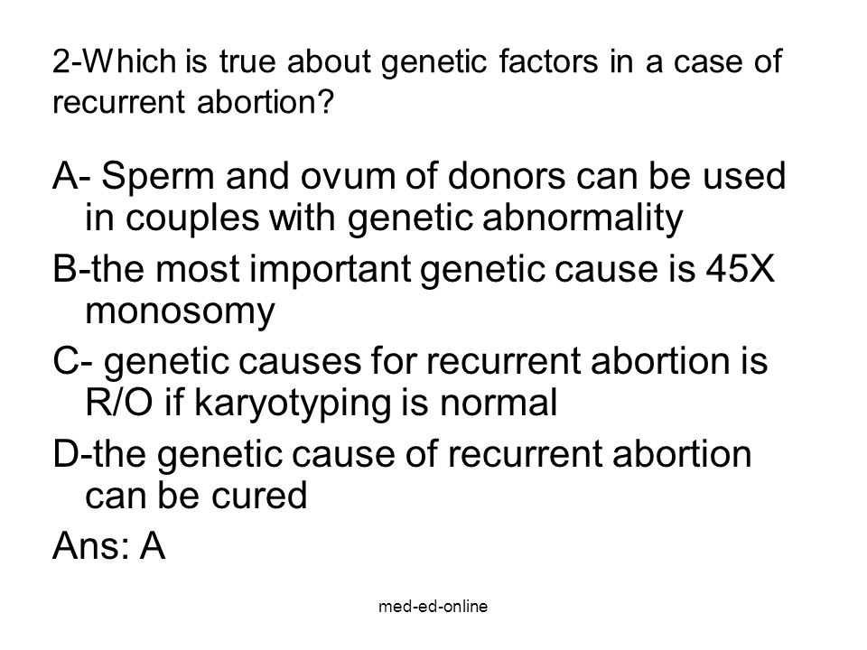 2-Which is true about genetic factors in a case of recurrent abortion