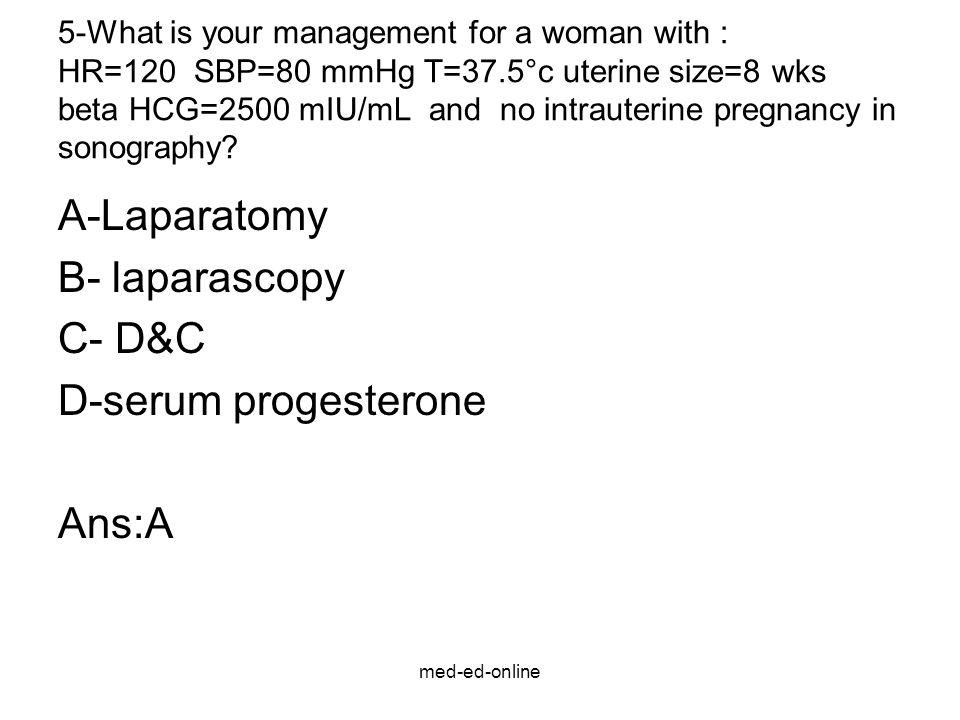 A-Laparatomy B- laparascopy C- D&C D-serum progesterone Ans:A