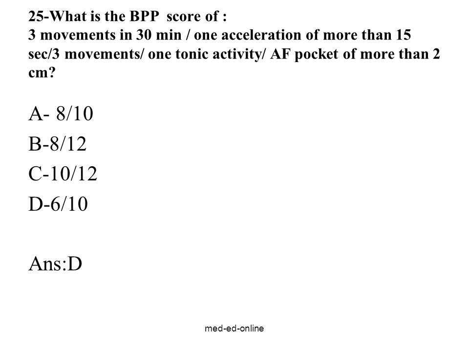 25-What is the BPP score of : 3 movements in 30 min / one acceleration of more than 15 sec/3 movements/ one tonic activity/ AF pocket of more than 2 cm