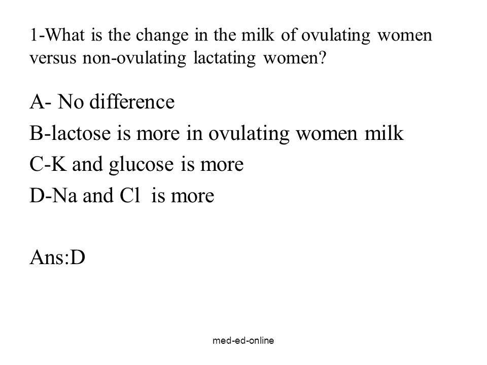 B-lactose is more in ovulating women milk C-K and glucose is more