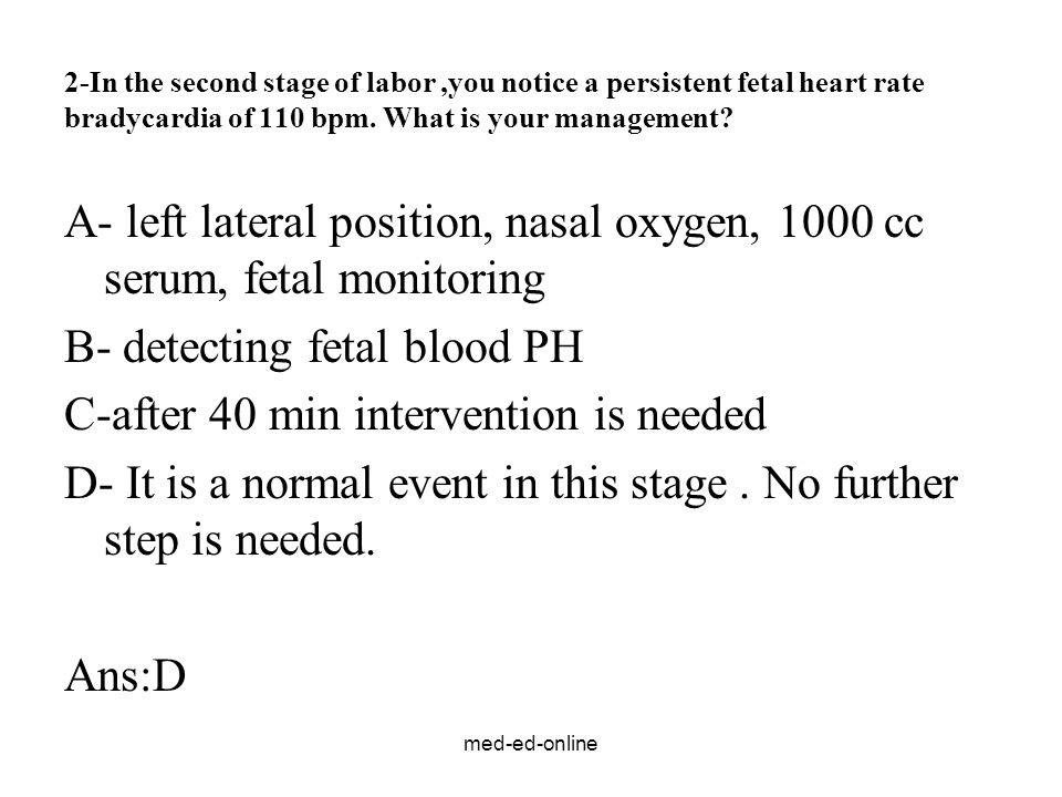 B- detecting fetal blood PH C-after 40 min intervention is needed
