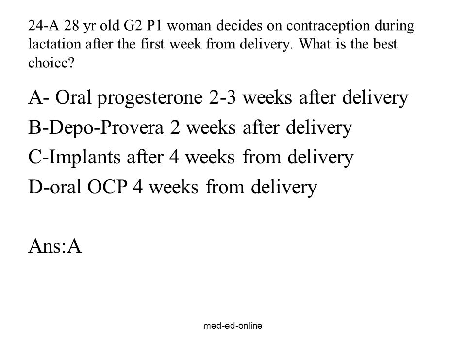 A- Oral progesterone 2-3 weeks after delivery