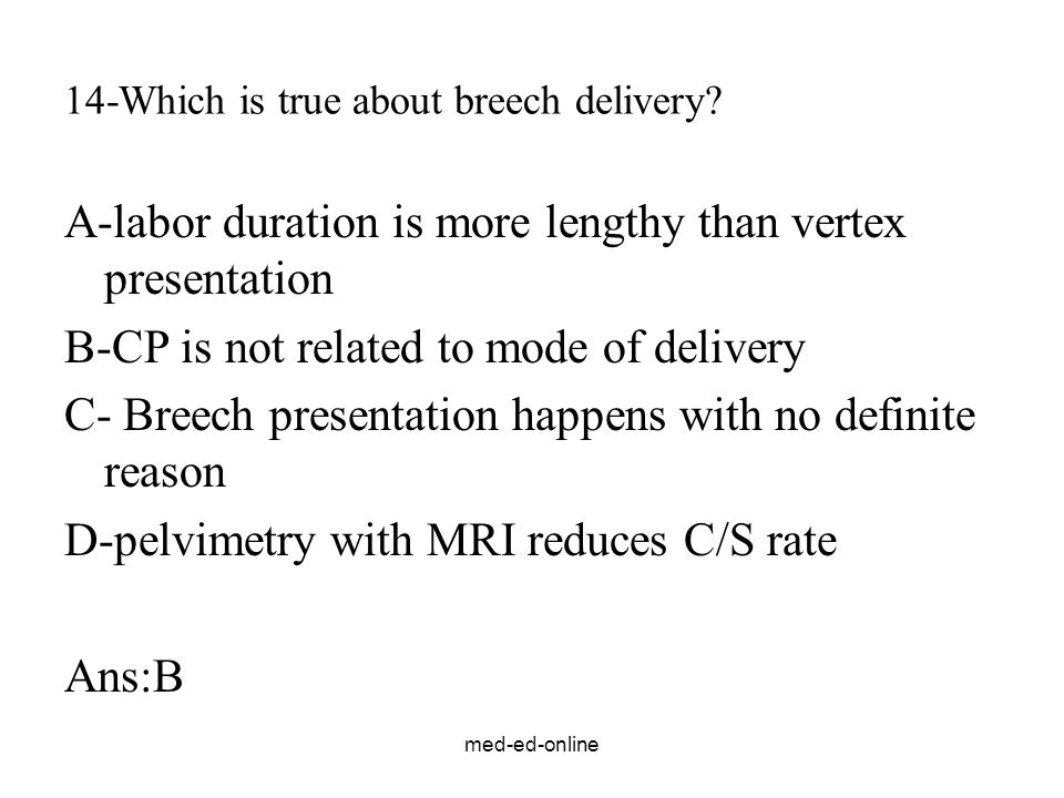 14-Which is true about breech delivery
