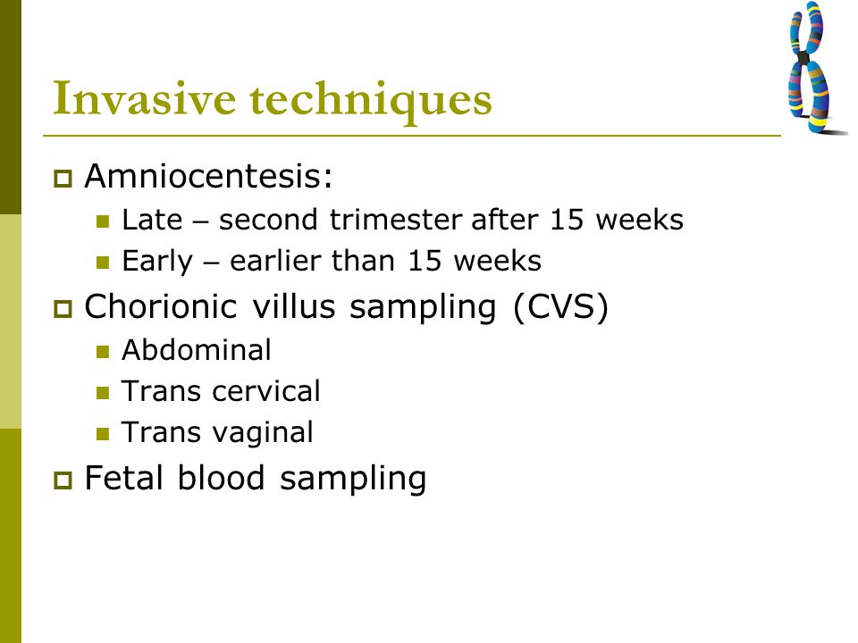 Invasive techniques Amniocentesis: Chorionic villus sampling (CVS)