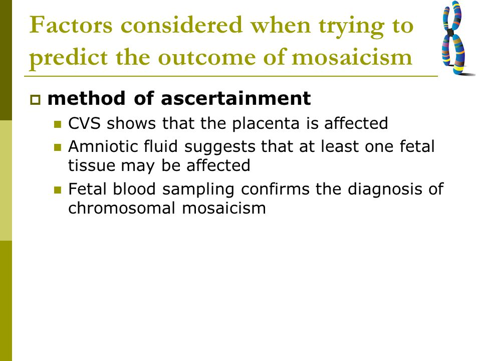 Factors considered when trying to predict the outcome of mosaicism