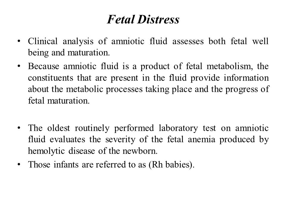 Fetal Distress Clinical analysis of amniotic fluid assesses both fetal well being and maturation.