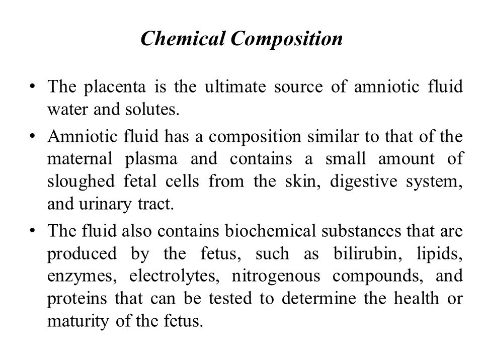 Chemical Composition The placenta is the ultimate source of amniotic fluid water and solutes.