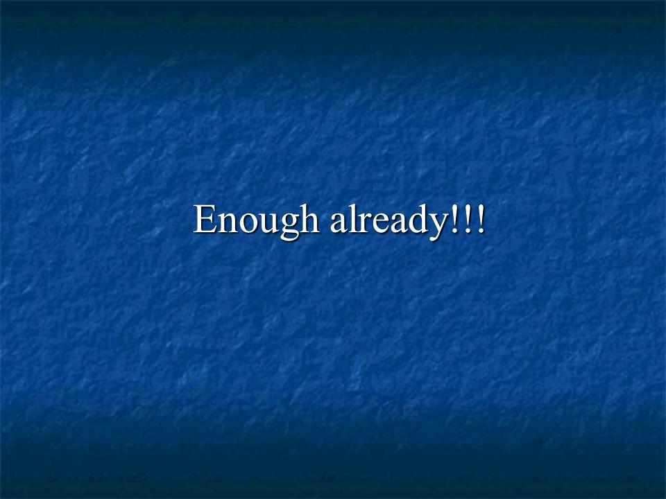 Enough already!!!
