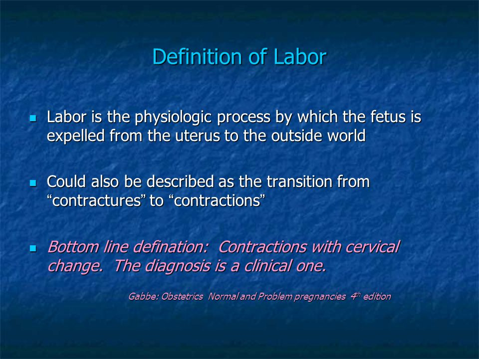 Definition of Labor Labor is the physiologic process by which the fetus is expelled from the uterus to the outside world.