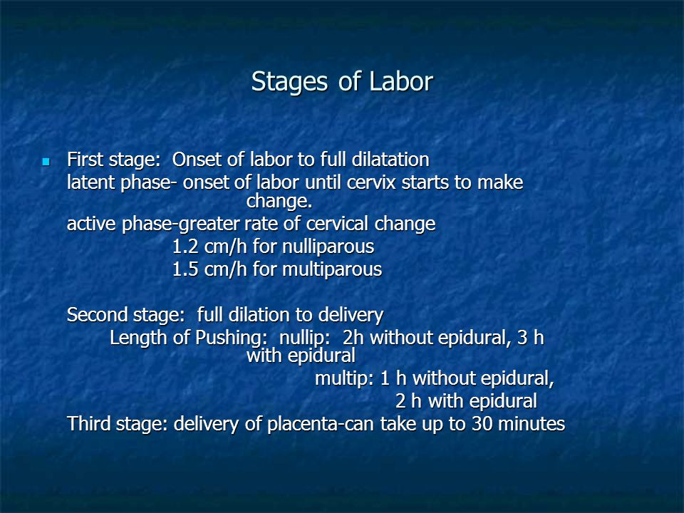 Stages of Labor First stage: Onset of labor to full dilatation