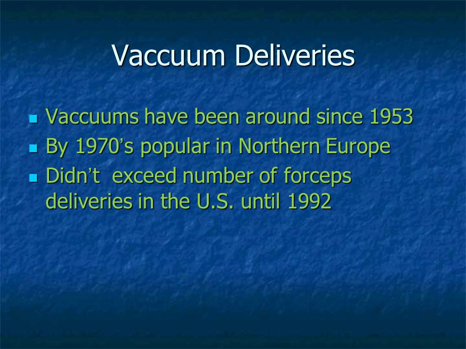 Vaccuum Deliveries Vaccuums have been around since 1953