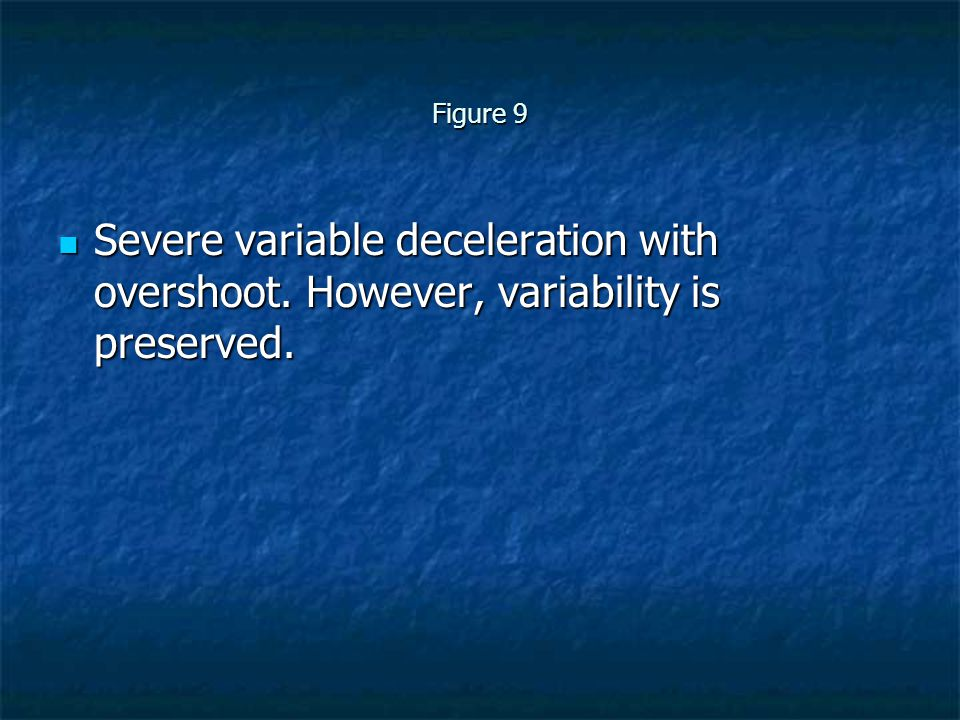 Figure 9 Severe variable deceleration with overshoot. However, variability is preserved.