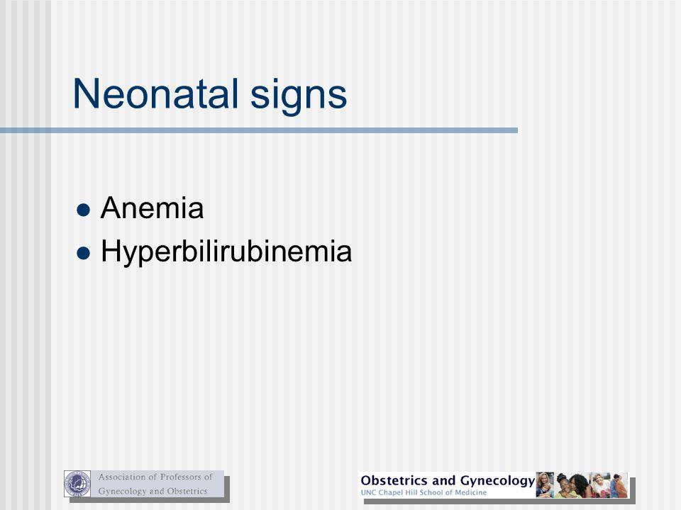 Neonatal signs Anemia Hyperbilirubinemia