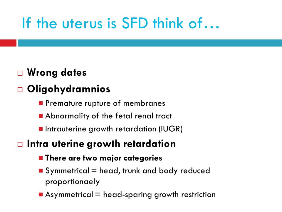 If the uterus is SFD think of…