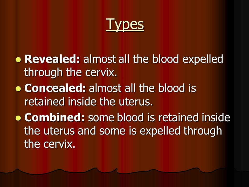 Types Revealed: almost all the blood expelled through the cervix.