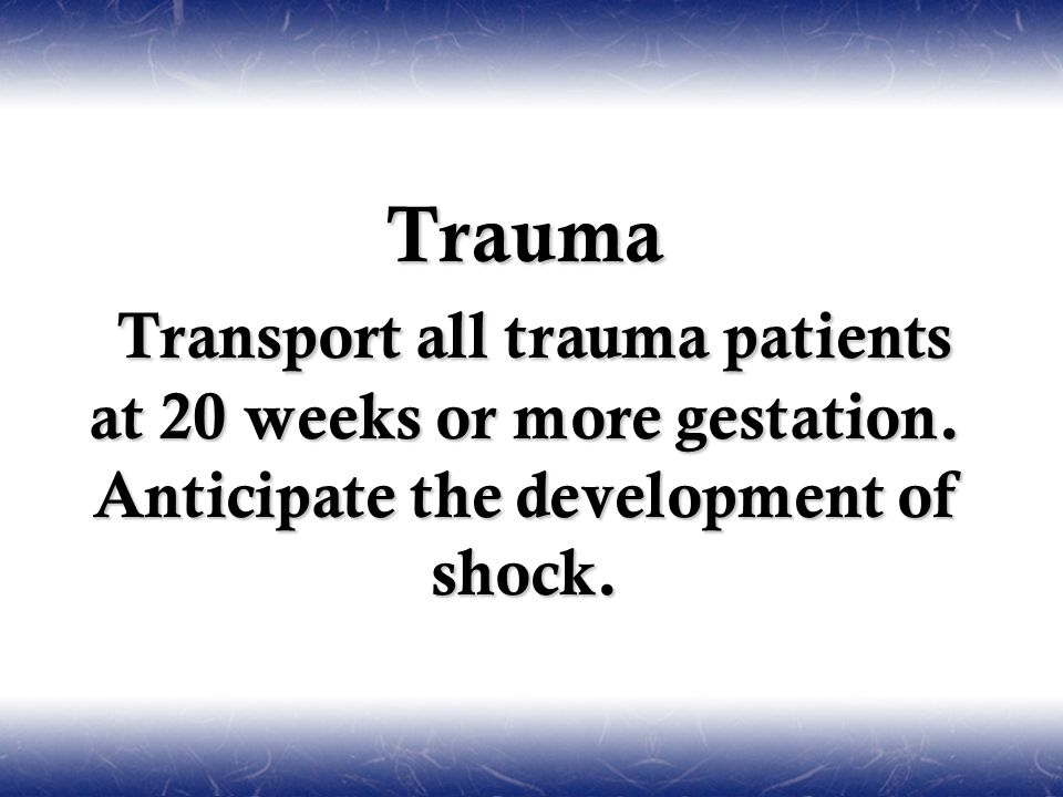 Trauma Transport all trauma patients at 20 weeks or more gestation