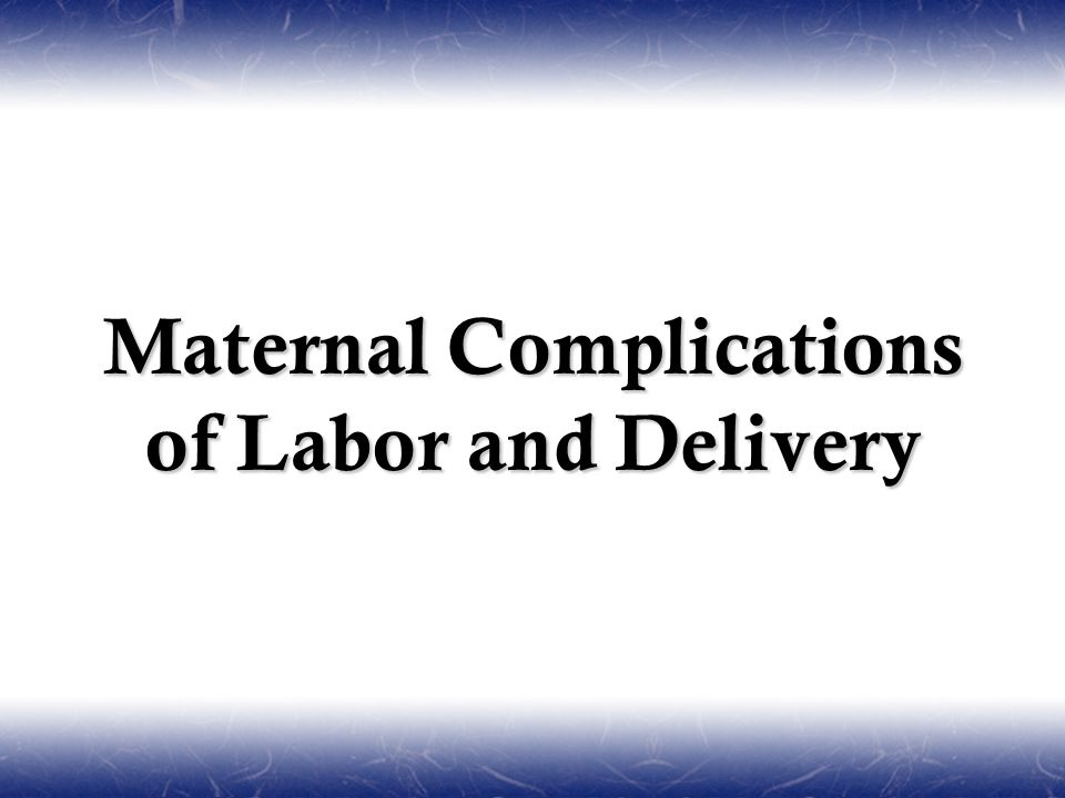 Maternal Complications of Labor and Delivery