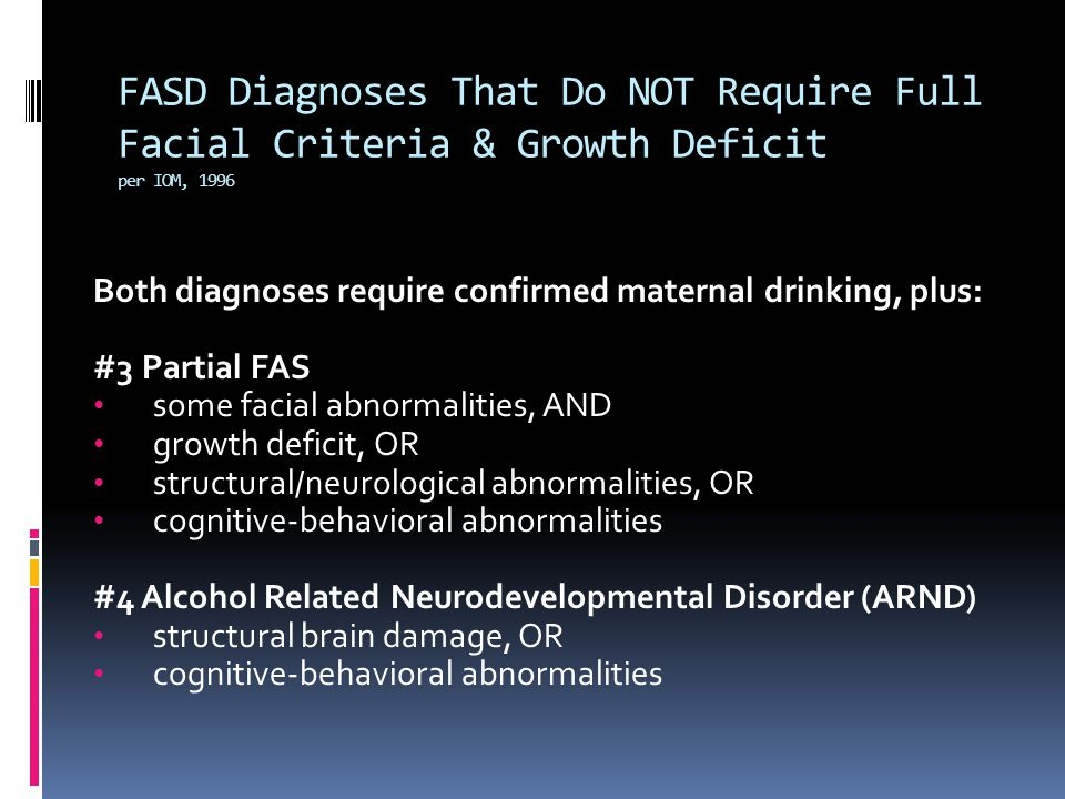 FASD Diagnoses That Do NOT Require Full Facial Criteria & Growth Deficit per IOM, 1996