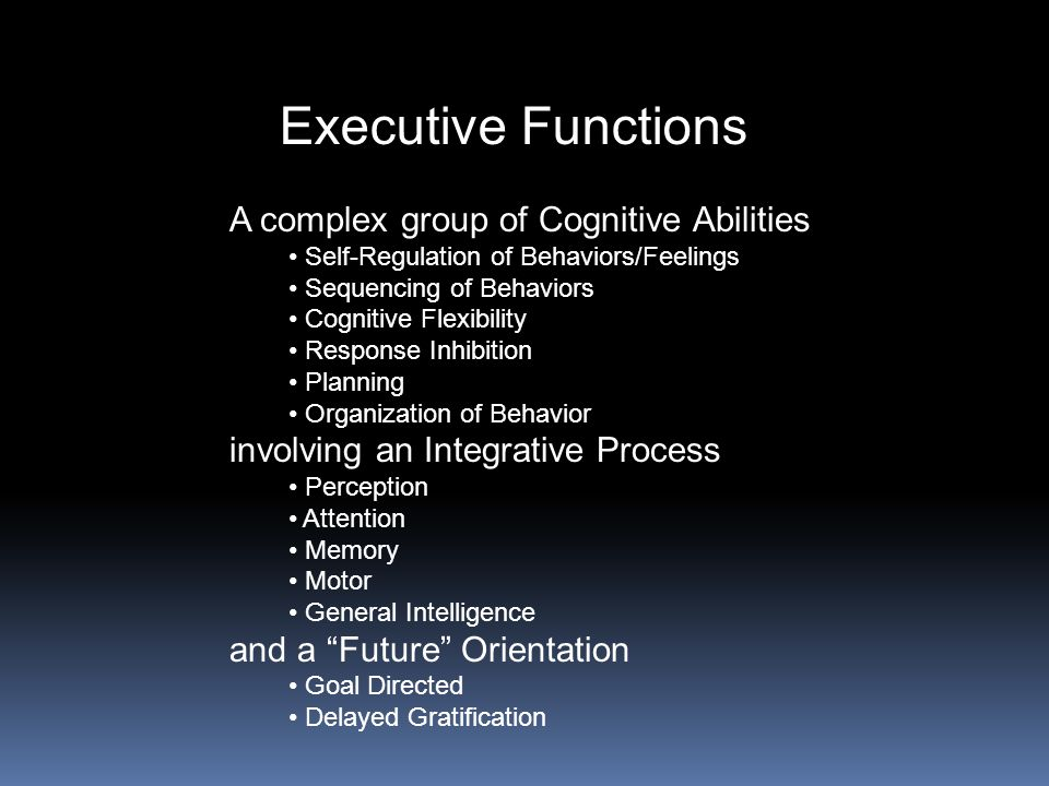 Executive Functions A complex group of Cognitive Abilities