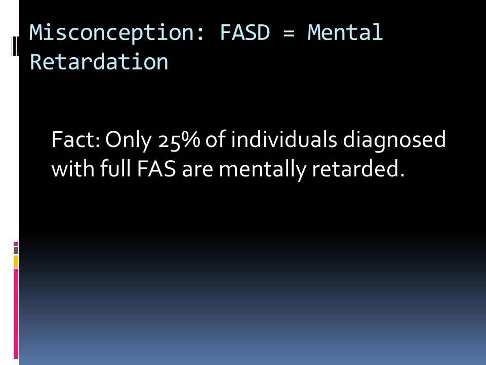 Misconception: FASD = Mental Retardation