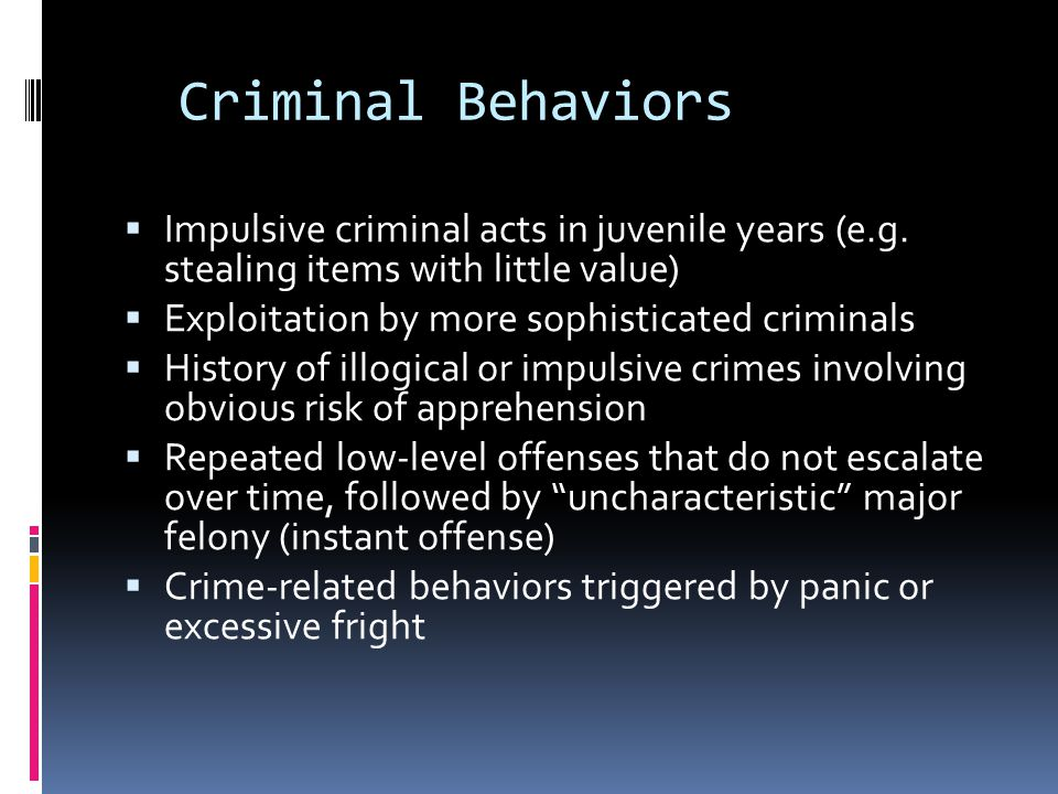 Criminal Behaviors Impulsive criminal acts in juvenile years (e.g. stealing items with little value)