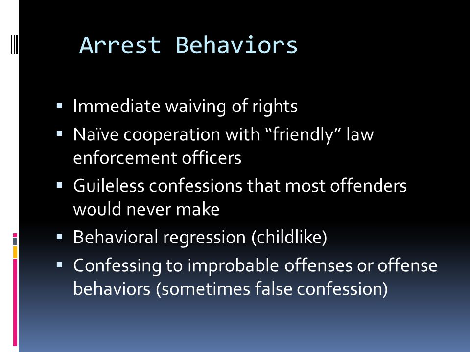 Arrest Behaviors Immediate waiving of rights