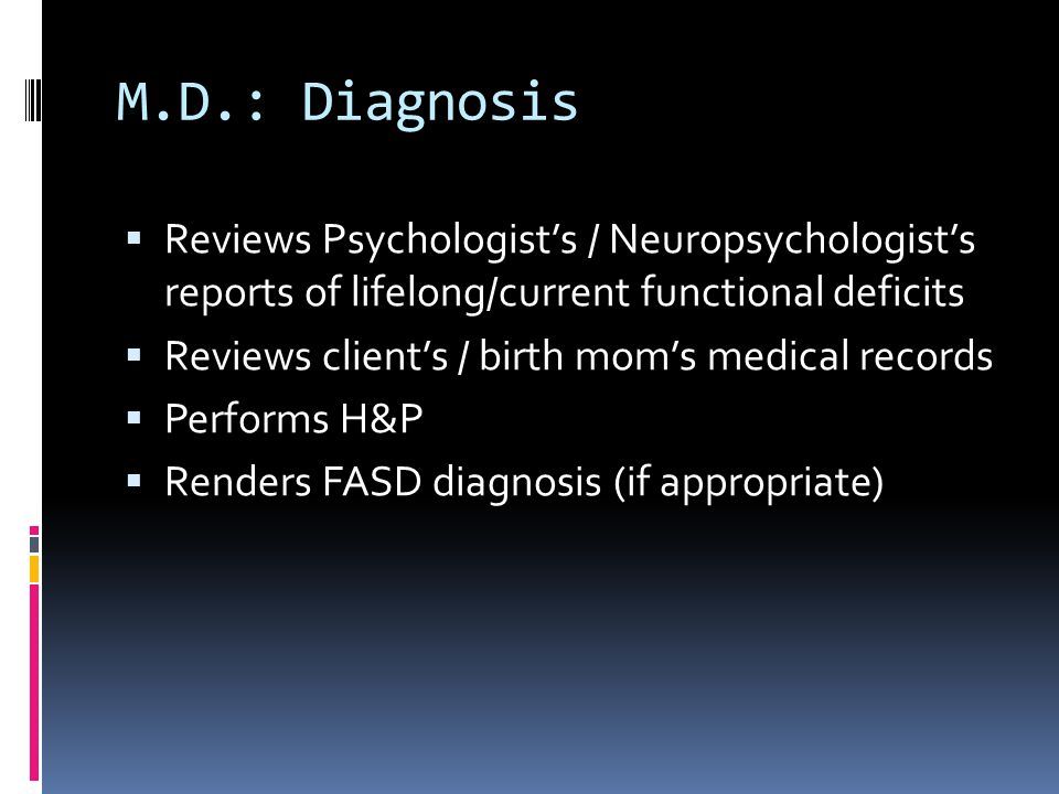 M.D.: Diagnosis Reviews Psychologist's / Neuropsychologist's reports of lifelong/current functional deficits.