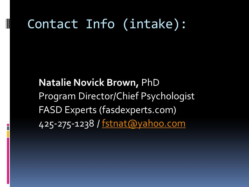 Contact Info (intake): Natalie Novick Brown, PhD. Program Director/Chief Psychologist. FASD Experts (fasdexperts.com)