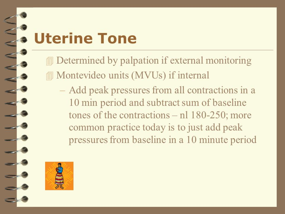 Uterine Tone Determined by palpation if external monitoring