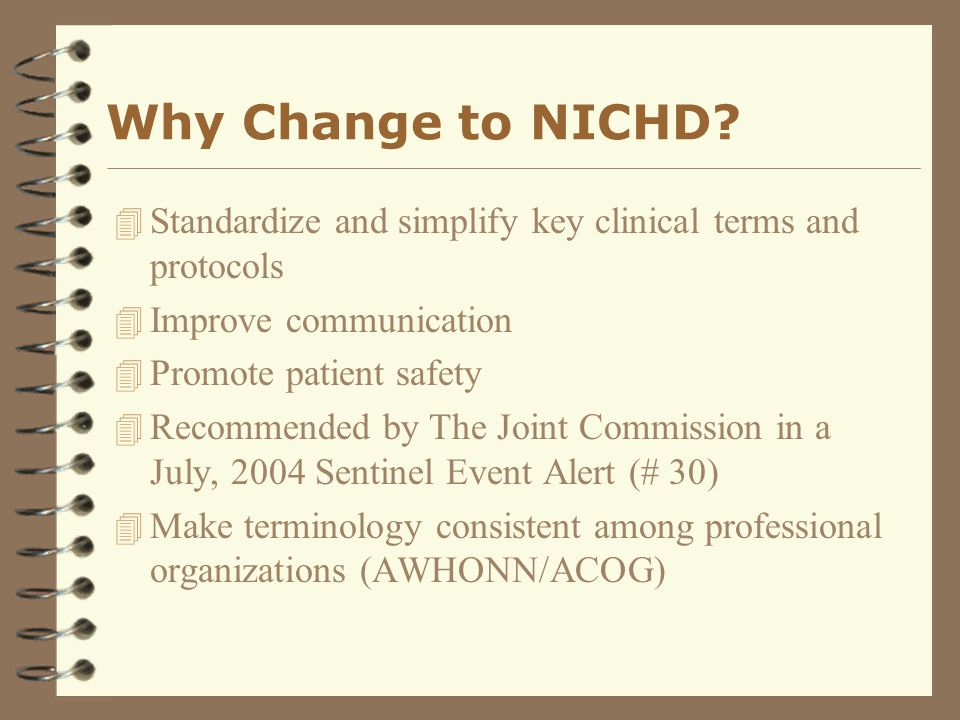 Why Change to NICHD Standardize and simplify key clinical terms and protocols. Improve communication.