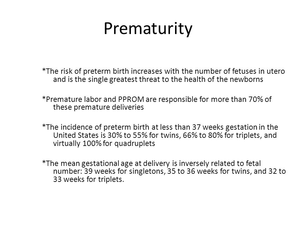 Prematurity *The risk of preterm birth increases with the number of fetuses in utero and is the single greatest threat to the health of the newborns.