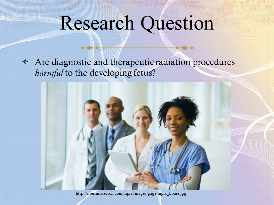 Research Question Are diagnostic and therapeutic radiation procedures harmful to the developing fetus