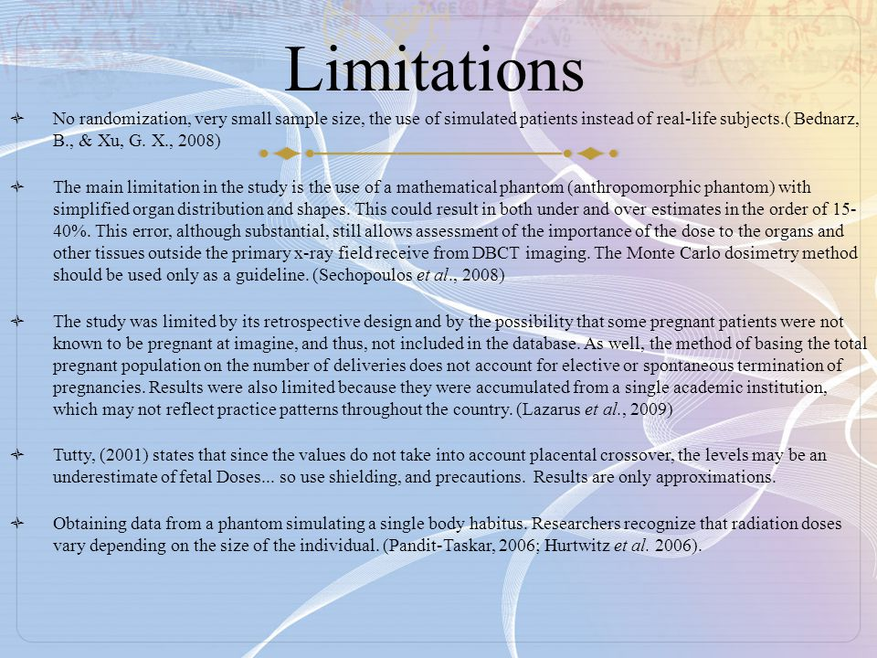 Limitations No randomization, very small sample size, the use of simulated patients instead of real-life subjects.( Bednarz, B., & Xu, G. X., 2008)
