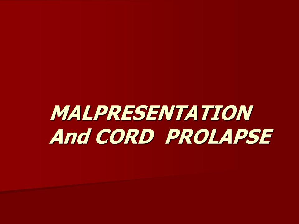 MALPRESENTATION And CORD PROLAPSE