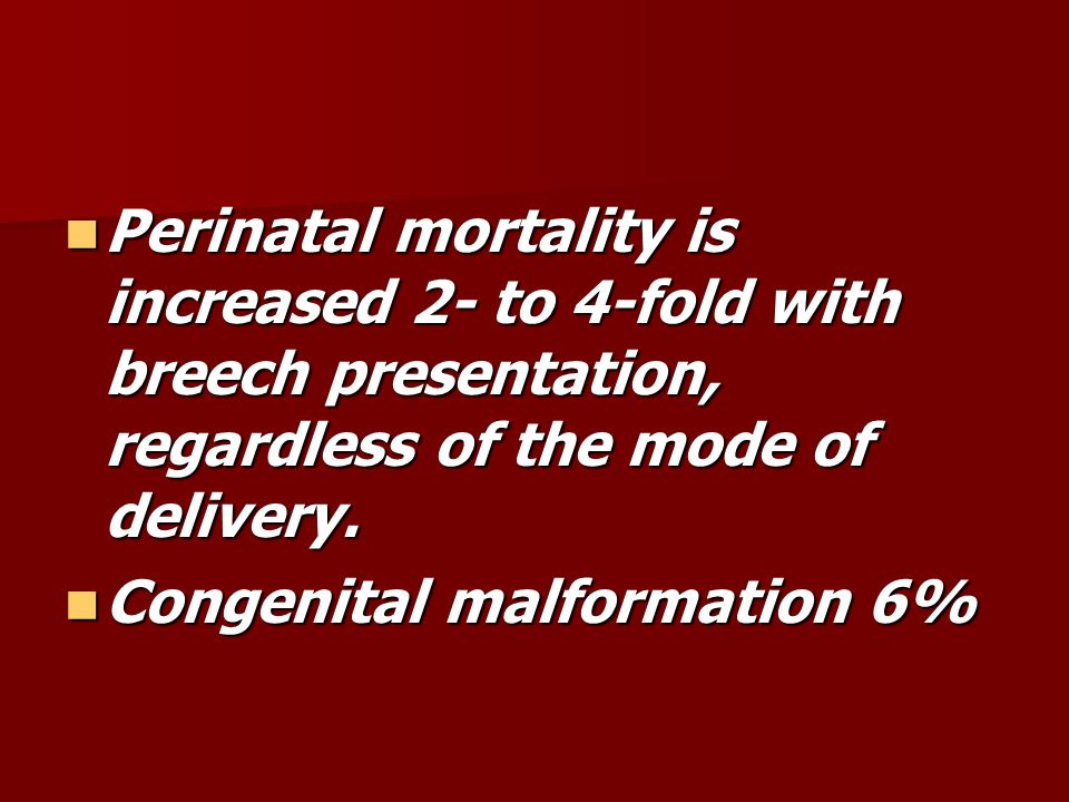 Perinatal mortality is increased 2- to 4-fold with breech presentation, regardless of the mode of delivery.