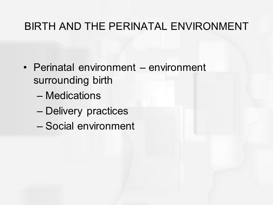 BIRTH AND THE PERINATAL ENVIRONMENT