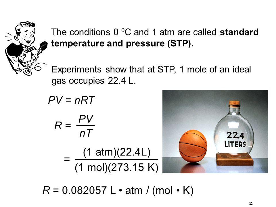 PV = nRT PV R = nT (1 atm)(22.4L) = (1 mol)(273.15 K)
