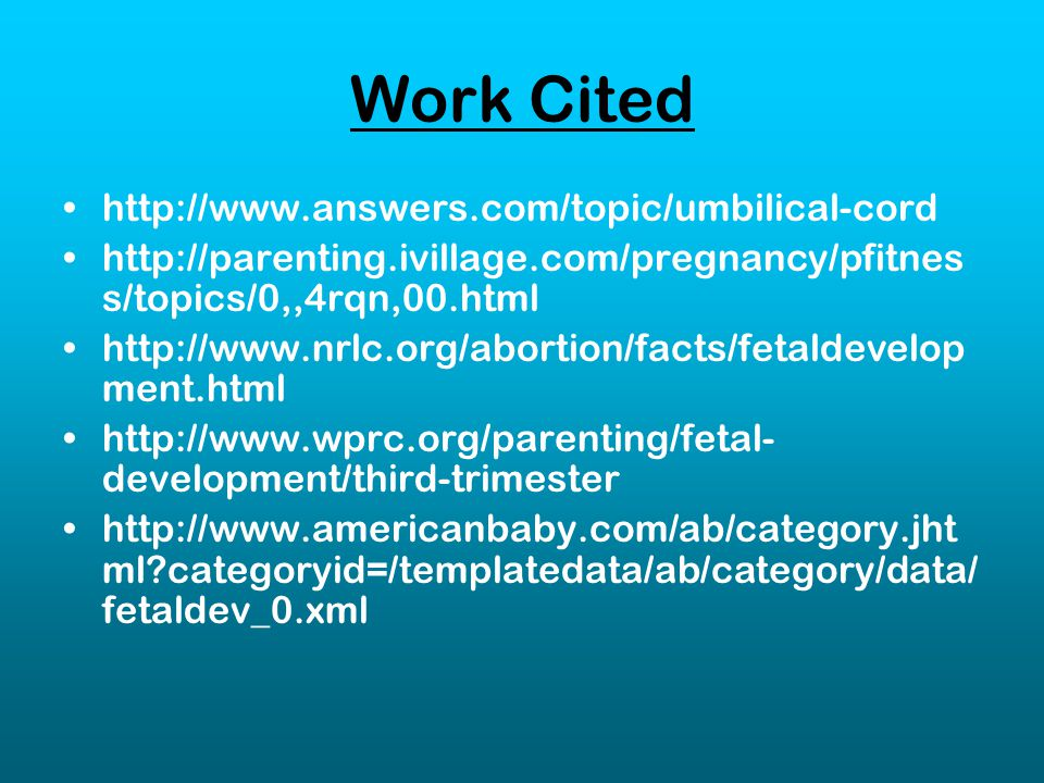 Work Cited http://www.answers.com/topic/umbilical-cord