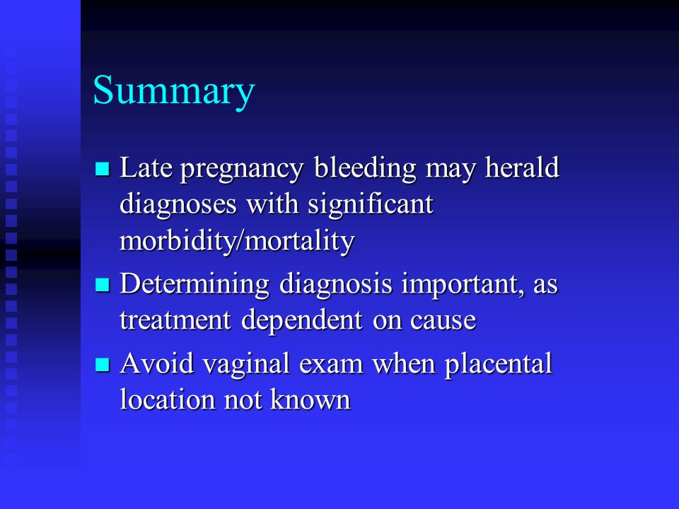 Summary Late pregnancy bleeding may herald diagnoses with significant morbidity/mortality.