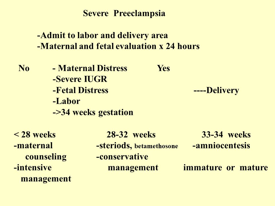 Severe Preeclampsia -Admit to labor and delivery area. -Maternal and fetal evaluation x 24 hours.