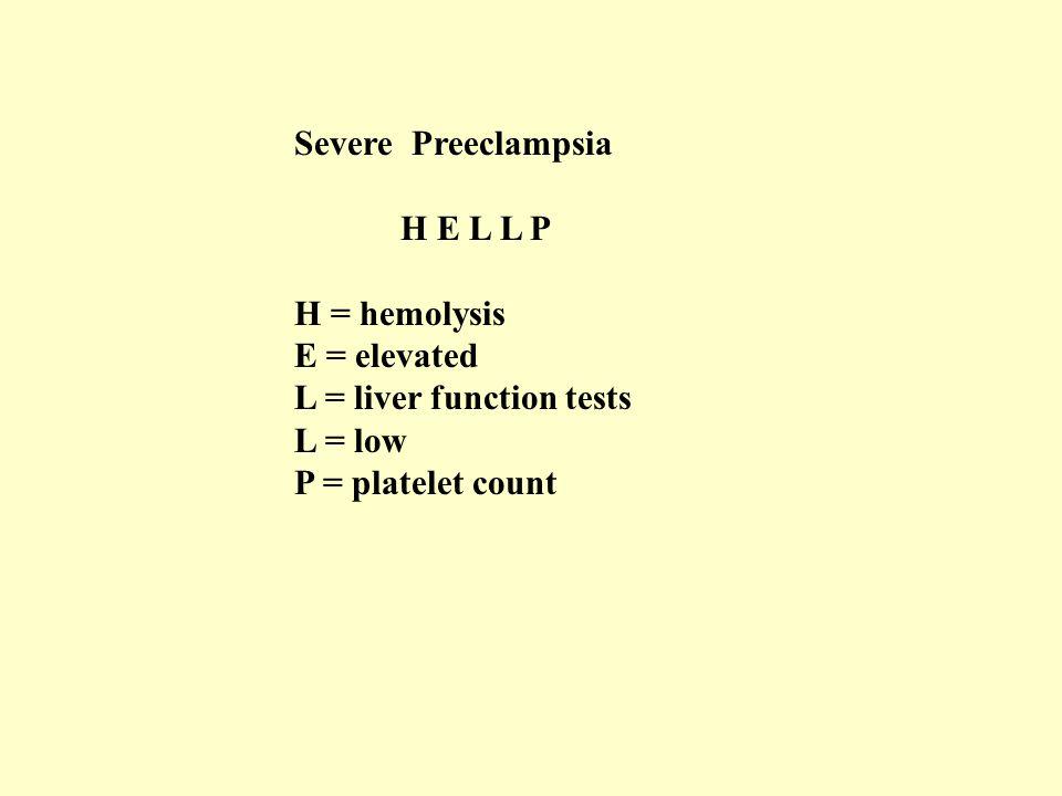 Severe Preeclampsia H E L L P. H = hemolysis. E = elevated. L = liver function tests. L = low.