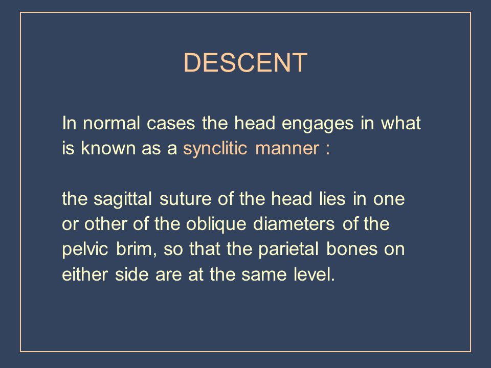 DESCENT In normal cases the head engages in what
