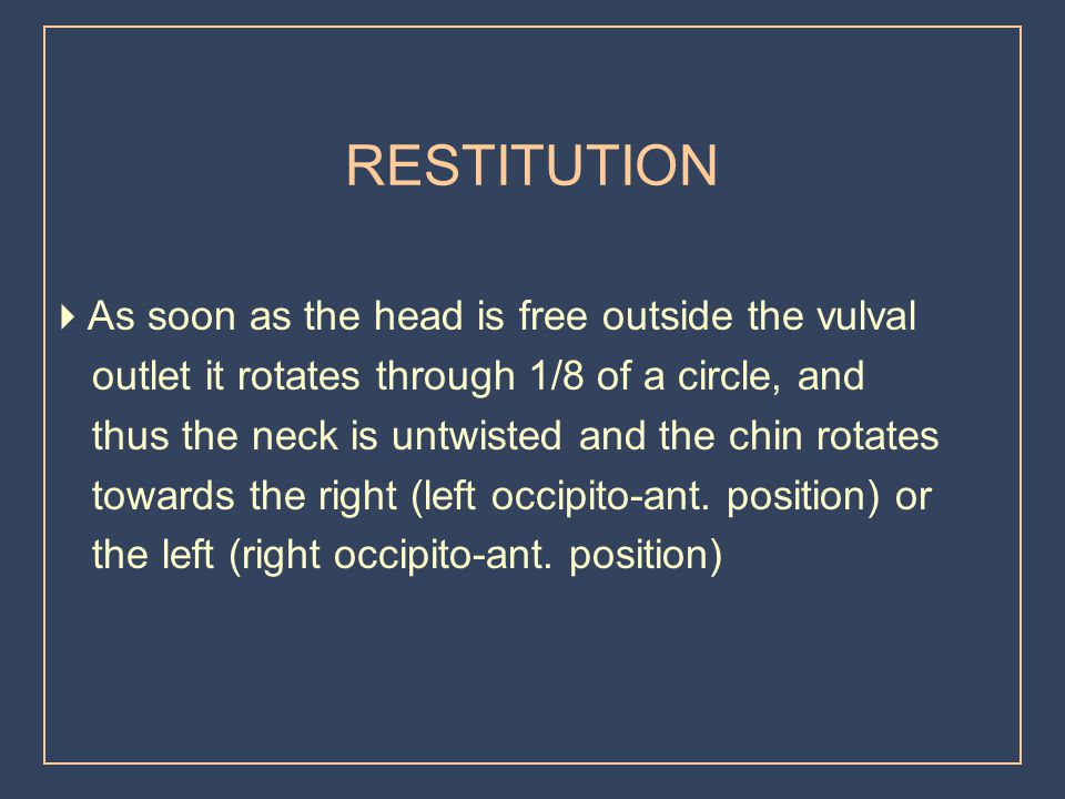 RESTITUTION As soon as the head is free outside the vulval